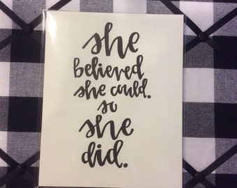 "She Believed She Could So She Did - 11"" x 14"" witout matte."