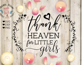 baby girl svg, heaven svg, thank heaven for little girls cutting file, baby designs, nursery svg, girls svg, new baby svg, baby t-shirt svg