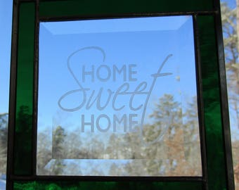 Stained Glass,  Sun Catcher -  Home Sweet Home -  Etched Bevel, Hand Crafted - Emerald Green