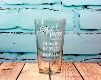 1- 16 oz Personalized Mom Glass Engraved Pint Glass- Gift for Mom - Gift with kids birthdays birth dates - Original gift - Mothers day gift