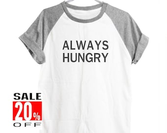 Always hungry shirt instagram shirt quote shirt art shirt slogan shirt women top men shirt vintage shirt short sleeve shirt size S M L