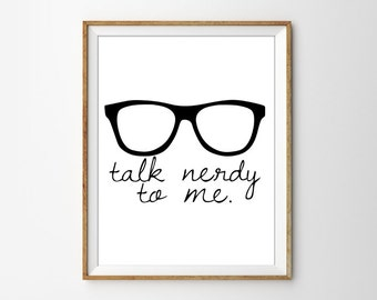 Black and White Typography Poster. Talk nerdy to me. Geeky. Nerd. Minimalist and Modern. Quote Poster. Glasses.