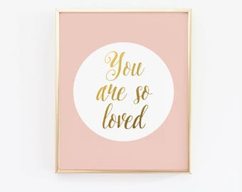 You are so loved print, Nursery Print, kids room decor, blush pink and gold nursery