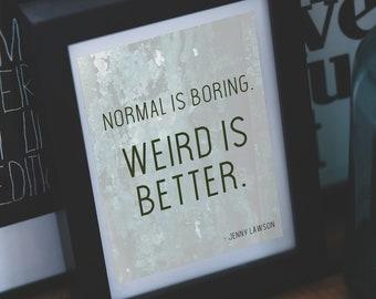 Weird is Better 8x10 Print