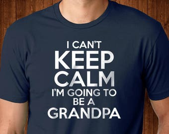 I Can't Keep Calm Going to be a Grandpa - New Grandpa shirt - New Grandfather - Gift for a New Grandfather - Funny Gift for Grandpa