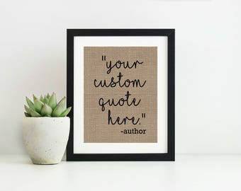 Custom Quote Print- Gallery Wall Decor- Custom Signs- Rustic Home Decor Wall Decor- Office Decor For Women- Burlap Print- Custom Print Quote