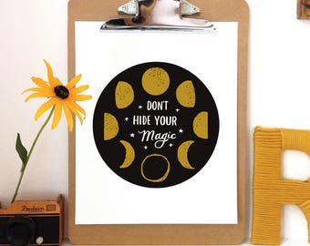 Don't Hide Your Magic -Moon Phases - Art Print - 5x7, 8x10, 11x14