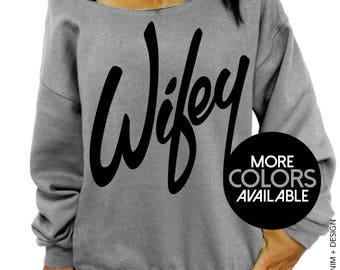 Wifey Shirt - Slouchy Oversized Off the Shoulder Sweatshirt - Wedding Gift for Wife or Bride to Be, Just Married Newlywed Shirt