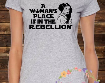 A Woman's Place Is In The Rebellion Women's T-Shirt, Star Wars Princess Leia Rebel Alliance Women's Rights, Nevertheless She Persisted