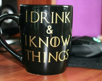 I drink and I know things - game of thrones quote - tyrion lannister - house lannister - game of thrones mug- game of thrones gift