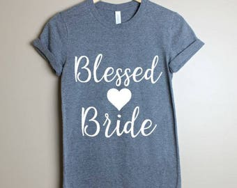 Blessed Bride- Blessed Wife Shirt- Bride Shirt- Gift for Bride- Bride To Be- Mrs Shirt- Bridal Shower Shirt- Wedding Gift- Shirt for Bride