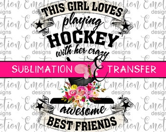 SUBLIMATION TRANSFER, This Girl Loves Playing Hockey, sublimation