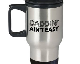Funny Dad Travel Mug - Dad Gift - Father Gift - Father's Day Gift - Daddin' Ain't Easy - 14 oz Stainless Steel