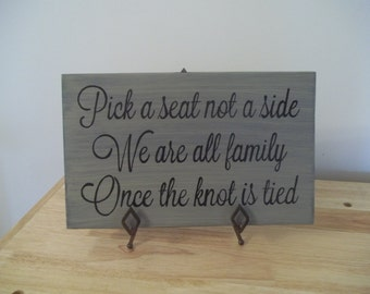 Pick a seat not a side, We're all family once the knot is tied