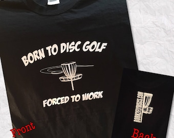 Born to disc golf forced to work tee