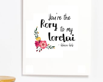 You're the Rory to my Lorelai - Gilmore Girls Printable Art