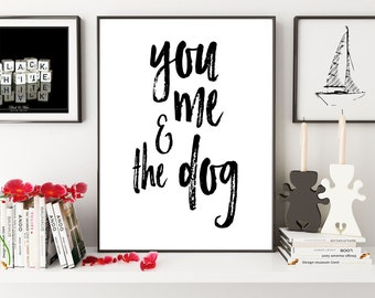 You And Me And The Dog, Dog Lover Gift, Dog Print, Couples Gift, Animal Print, Dog Quote, Pet Lovers gift, Home Wall Decor, Printable Quote