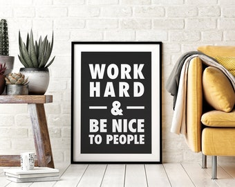 Work Hard & Be Nice To People, Printable Wall Art, Inspirational Quotes, Printable Art, Wall Art, Downloadable Art, Office Decor,