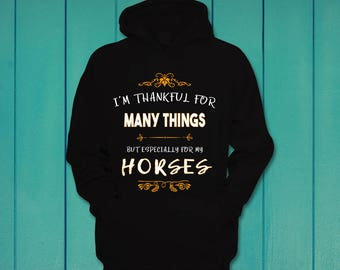 Thankful for many things horses Thanksgiving gift hoodie hooded sweatshirt