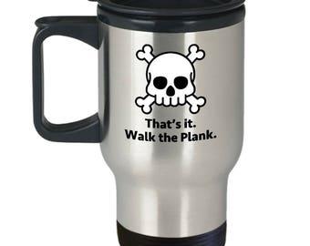 Walk the Plank Pirate Funny Sarcastic Gift Travel Mug Caribbean Pirates Coffee