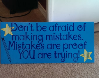 Don't Be Afraid of Making Mistakes Classroom Wood Sign