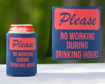 Funny beer can cooler - Please No Working During Drinking Hours - home brew stocking stuffer