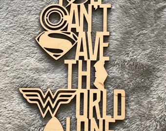 You Can't Save the World Alone - Custom Sign