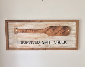 I Survived Shit Creek - Rustic Home Decor