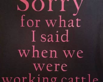 Sorry for what I said when we were working cattle short sleeve shirt
