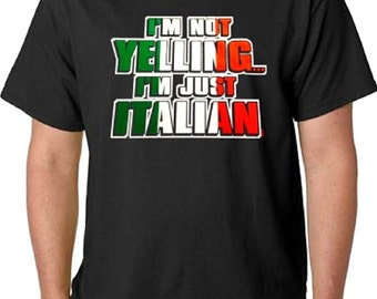 I'm Not Yelling... I'm Just Italian T-Shirt All Sizes & Colors (862)
