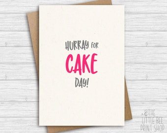 Funny Birthday Card, Funny Birthday Card friend, Hurray for cake day!
