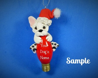 White French BullDog Santa Christmas Holidays Light Bulb Ornament Sally's Bits of Clay PERSONALIZED FREE with your dog's name