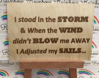 I Stood in the Storm & When the Wind didn't Blow me Away, I Adjusted my Sails - Wooden A5 Sign/Plaque