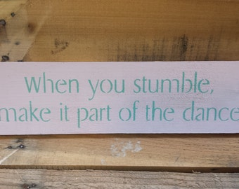 When You Stumble Make It Part of The Dance Sign, Wood Sign, Decorative Sign, Reclaimed Wood