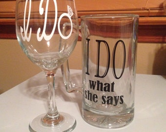 I do/ I do what she says wine glass and beer mug