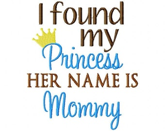 I Found my Princess her name is Mommy Embroidery Design INSTANT DOWNLOAD