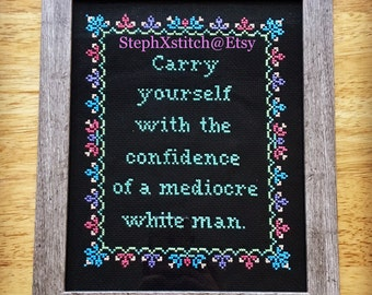 PATTERN Subversive Feminist Cross Stitch Carry Yourself With The Confidence of a Mediocre White Man Crossstitch Instant Download PDF