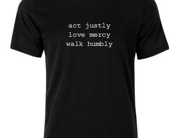 Act Justly Love Mercy Walk Humbly Scripture Tee