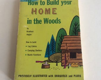 Vintage Book, How To Build Your Home in the Woods