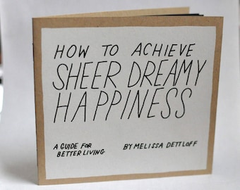 Zine - How to Achieve Sheer Dreamy Happiness A Guide to Better Living Screen Print