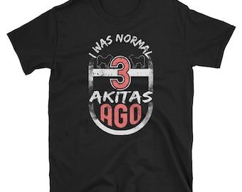 I Was Normal Shirt Three Akitas Shirt