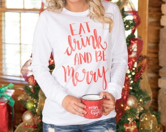 Eat Drink And Be Merry Long Sleeve Graphic Tee..Cute Christmas T-Shirt..Merry Christmas..Happy Holidays..Family