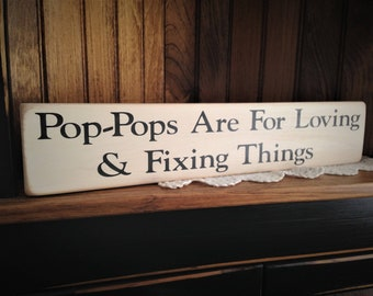 Pop-Pops Are For Loving & Fixing Things Distressed Wood Sign