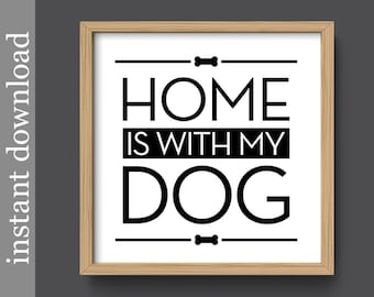 Dog Printable, Home Is With My Dog, dog wall art, dog print, gift for dog lover, dog download, dog gift, dog quote print, square dog art