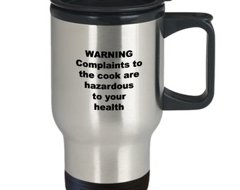 Funny cook travel coffee mug - warning complaints to the cook are hazardous to your health
