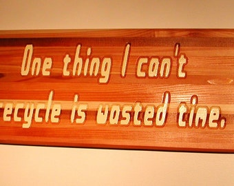 One thing I can't recycle is wasted time. - Hand painted wooden plaque - 10015
