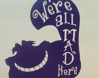 """Cheshire Cat """"We're all MAD Here"""""""