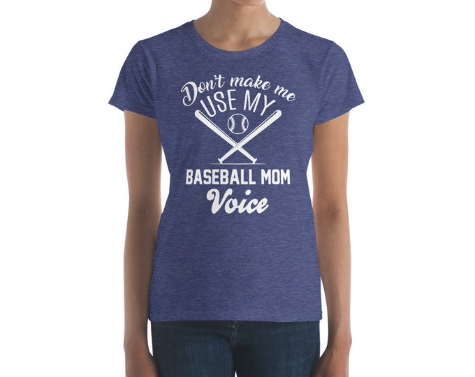 Don't Make Me Use My Baseball Mom voice Women's short sleeve t-shirt