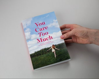 Book on self care by 17 Women - You Care Too Much - art + writing