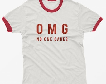 Omg no one cares shirt with saying women funny tshirt men graphic tee womens ringer shirt for teens gifts for her